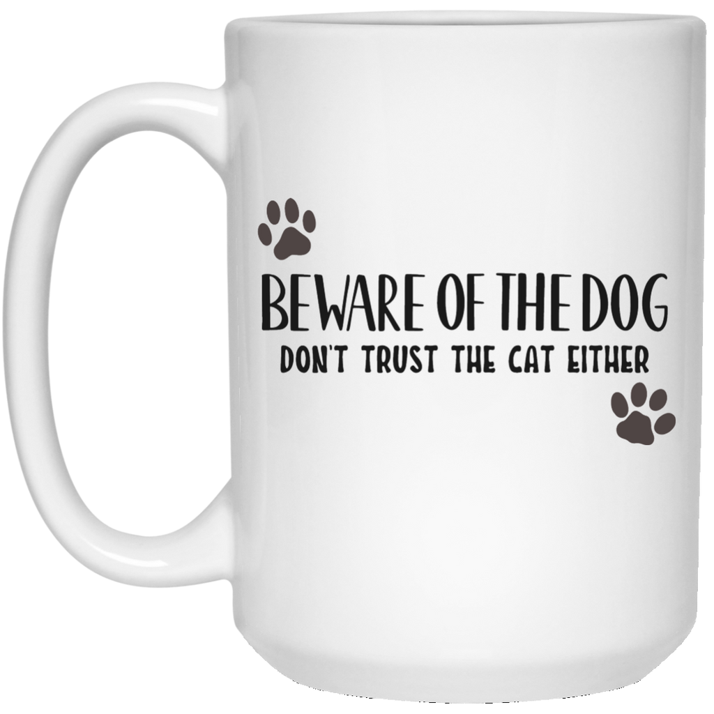 Beware of the Dog Don't Trust the Cat either 15 oz. White Mug