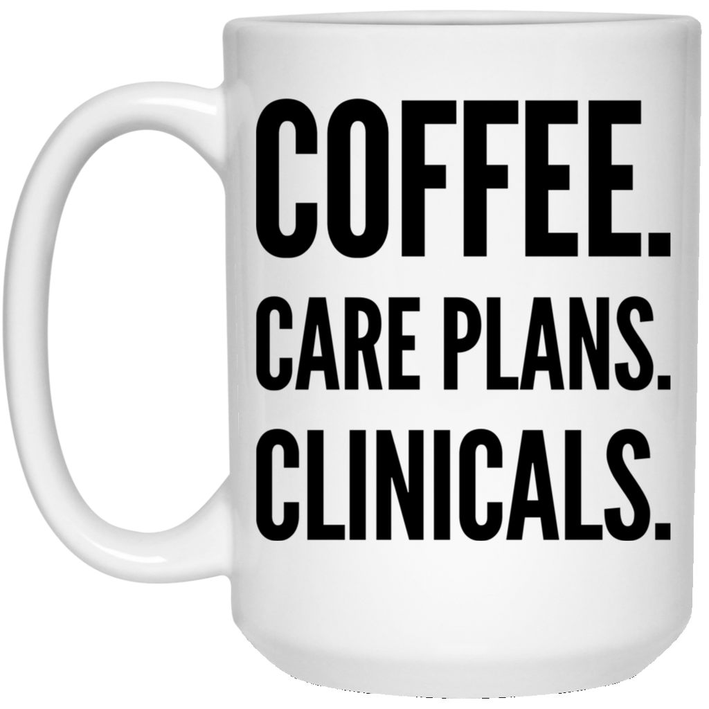 Coffee. Care Plans. Clinicals .  15 oz. White Mug