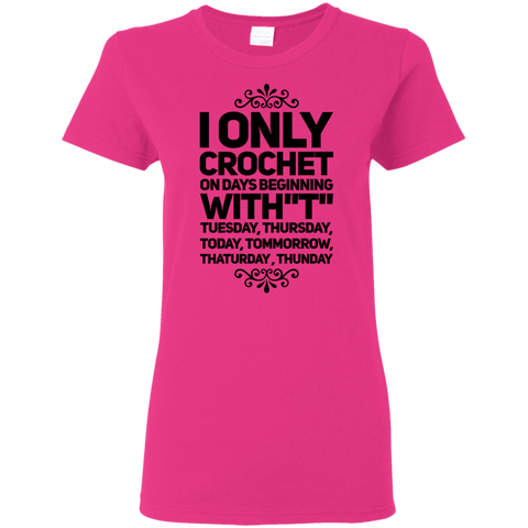 "I Only Crochet on days beginning with ' T"" Tuesday , Thursday , Today , Tommorrow , Thaturday , Thunday   Ladies Tshirt"