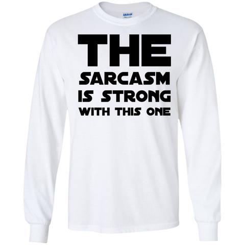The Sarcasm is strong with this one LS Tshirt