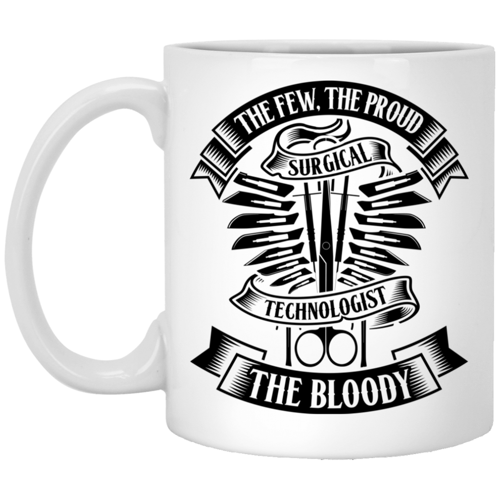 The Few The Proud The Bloody Surgical Technologist   11 oz. White Mug