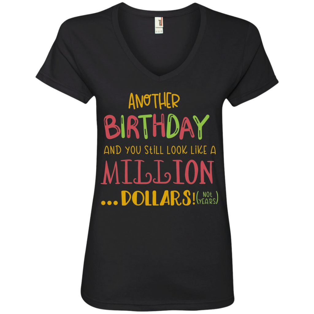Another Birthday and you still look like a million dollars! ( not years )  Ladies V neck Tshirt