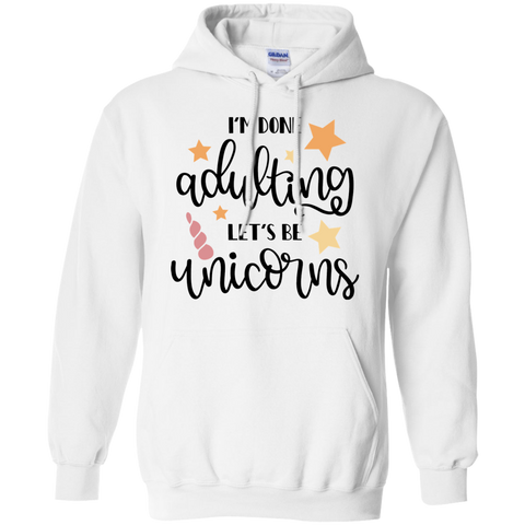 I'm done adulting let's be unicorns Hoodie