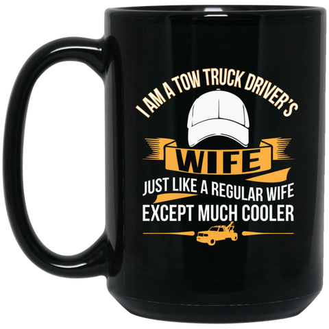 I am a Tow Truck Driver's wife just like a regular wife except much cooler  15 oz. Black Mug