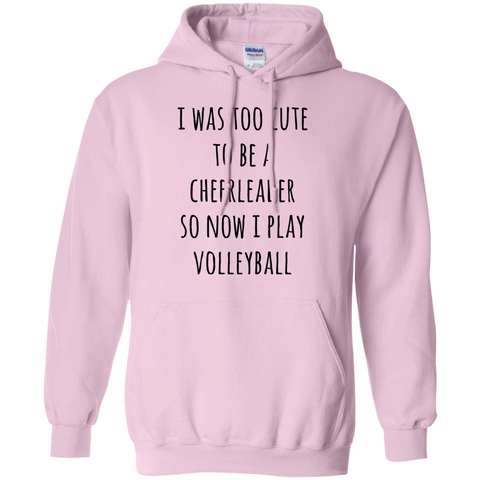 I was too cute to be a cheerleader so now i play volleyball Hoodie