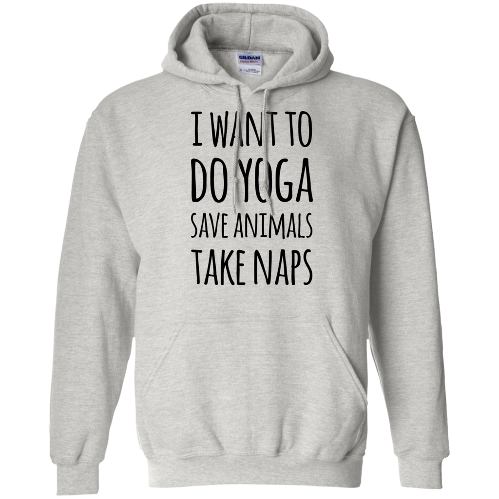 I want to do Yoga save animals take naps  Hoodie