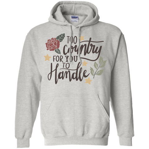 Too Country for you to handle  Hoodie