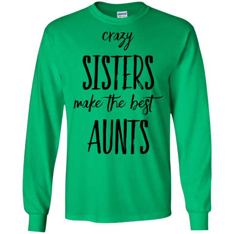 Crazy sisters make the best aunts LS Tshirt