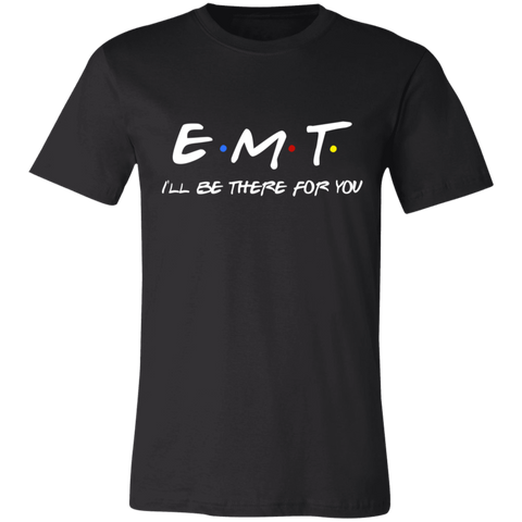 EMT I'll be there for you   T-Shirt
