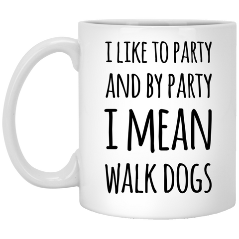 I like to party and by party I mean walk dogs Mug