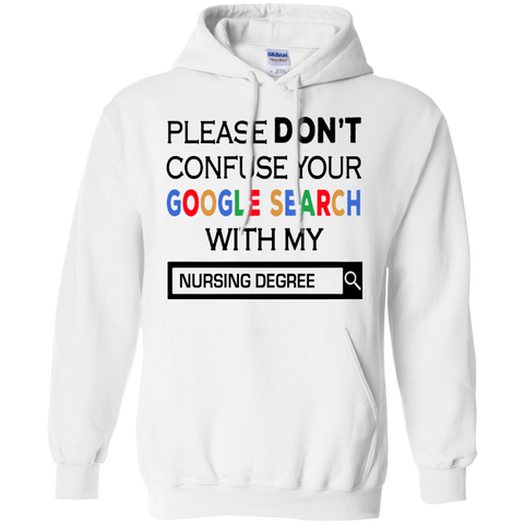 Please Don't Confuse Your Google Search With My Nursing  Degree Hoodie