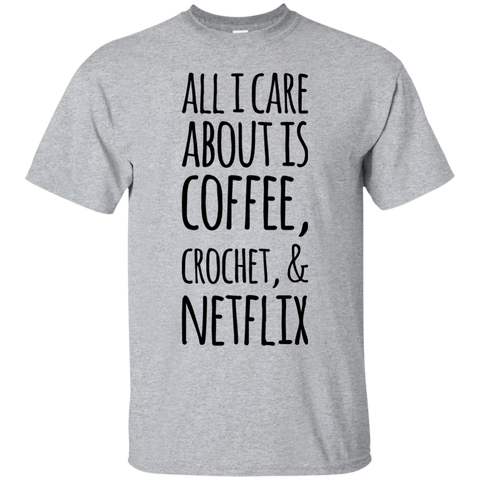 All I care about is Coffee , crochet , & Netflix  T-Shirt