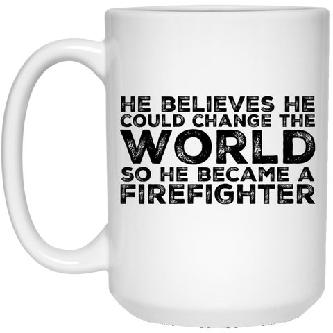 He  believe he  could change the world so he  became a firefighter White Travel 15 oz. White Mug