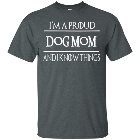 I'm a Proud Dog Mom and I know Things  T-Shirt