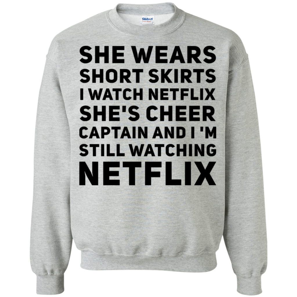 She wears short skirts i watch netflix she's cheer captain and i'm still watching netflix Sweatshirt