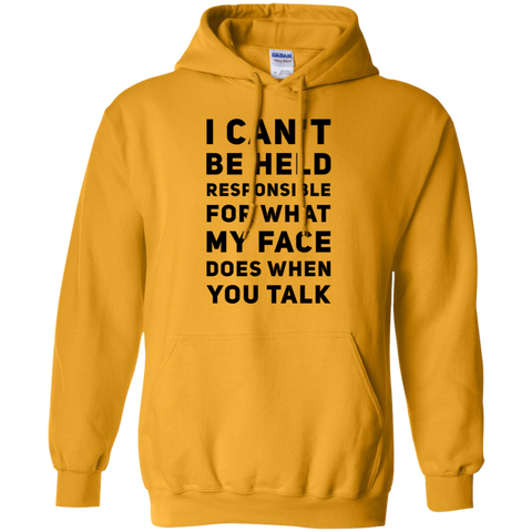 I Can't be held responsible for what my face does when you talk  Hoodie