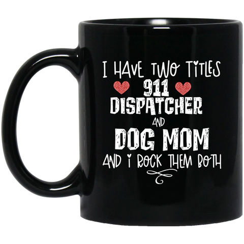 911 Dispatcher and Dog Mom 11 oz. Black Mug