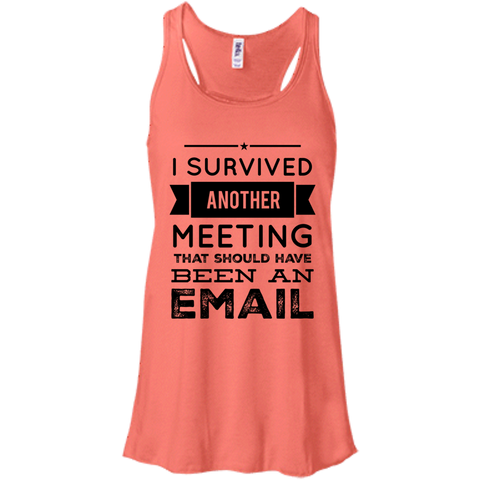 I Survived another meeting that should have been an email   Flowy Racerback Tank