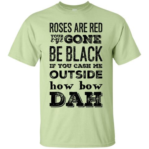 Roses are red your eye gone be black if you cash me outside how bow dah  T-Shirt