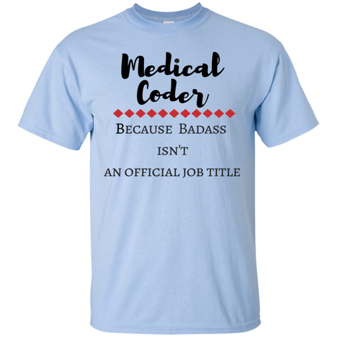 Medical Coder because Badass isn't an official job title  T-Shirt
