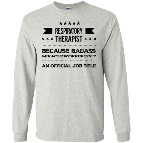 Respiratory Therapist   because badass miracle worker isn't an official job title  LS Tshirt