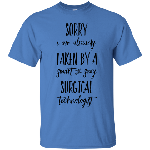 Sorry i am already taken by a smart and sexy surgical technologist  T-Shirt