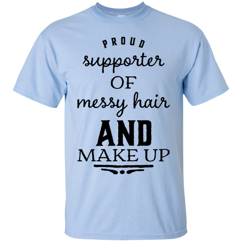 Proud supporter of messy hair and make up T-Shirt