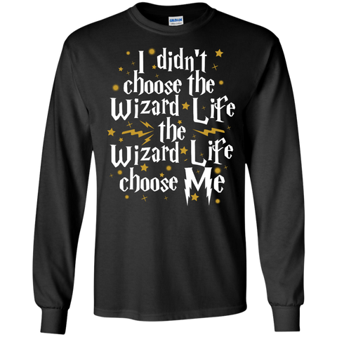 I didnt Choose wizard life the wizard life choose me   LS  Tshirt