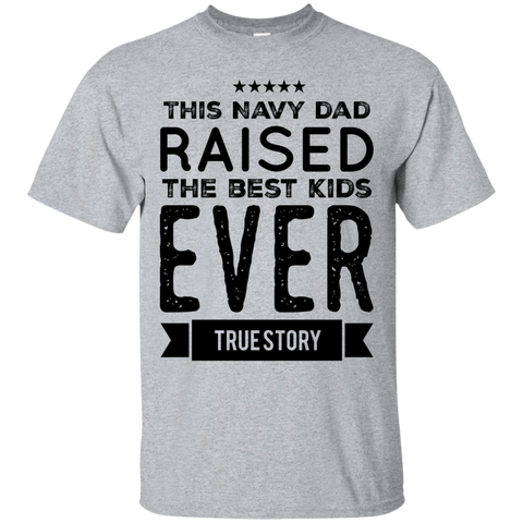 This Navy Dad raised the best kids ever true story  T-Shirt