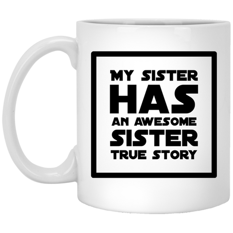 My Sister has an awesome sister true story 11 oz. Mug