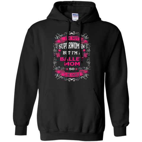 Not Superwoman but I'm A Ballet Mom  Hoodie 8 oz