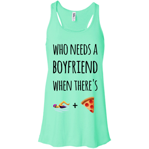 Who needs a boyfriend when there's swimming and pizza Flowy Racerback Tank