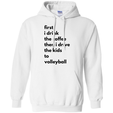 first i drink the coffee then i drive the kids to volleyball  Hoodie
