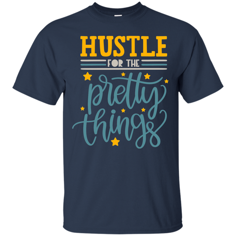 Hustle Pretty For the Pretty  Things   T-Shirt