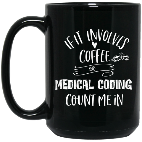 If it involves coffee and medical coding count me in 15 oz. Black Mug