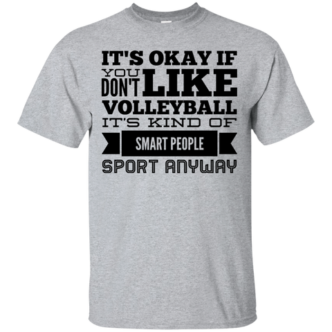 It's okay if you don't like volleyball it's kind of smart people sport anyway T-Shirt