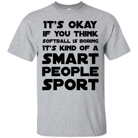 It's okay if you think softball is boring it's kind of a smart people sport    T-Shirt
