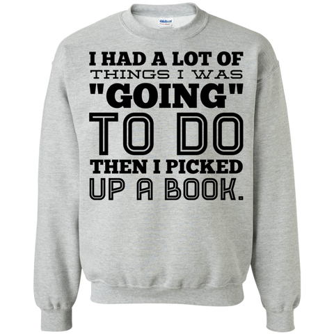 "I had a lot of things  I was ""going"" to do then i picked up a book  Sweatshirt"