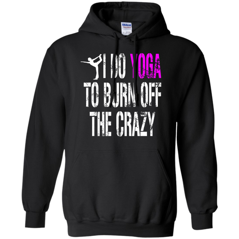 I Do Yoga to Burn Off the Crazy Hoodie 8 oz
