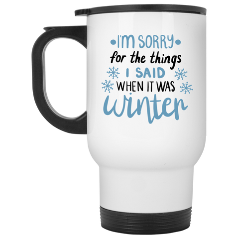 I'm sorry for the things i said when it was winter   White Travel Mug