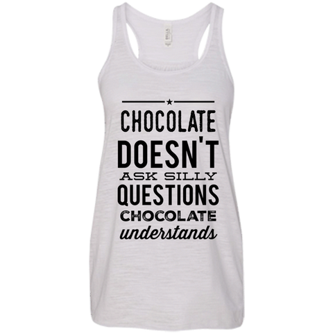 Chocolate doesn't ask silly questions chocolate understands    Flowy Racerback Tank