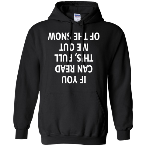 If You can read this Pull me out of the Snow Hoodie 8 oz