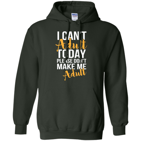 I can't adult today Please dont make me adult   Hoodie 8 oz