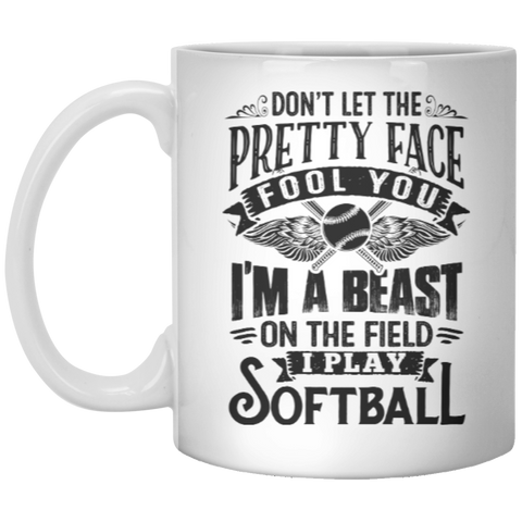 Don't Let the Pretty face Fool you I play Softball 11 oz. Mug