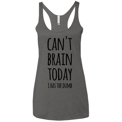 Can't Brain today i has the dumb   Next Level Ladies' Triblend Racerback Tank