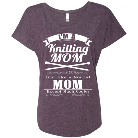 I'm a Knitting Mom just like a normal Mom except much cooler   Ladies Triblend Dolman Sleeve