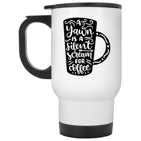 A yawn is a silent scream for coffee   White Travel Mug