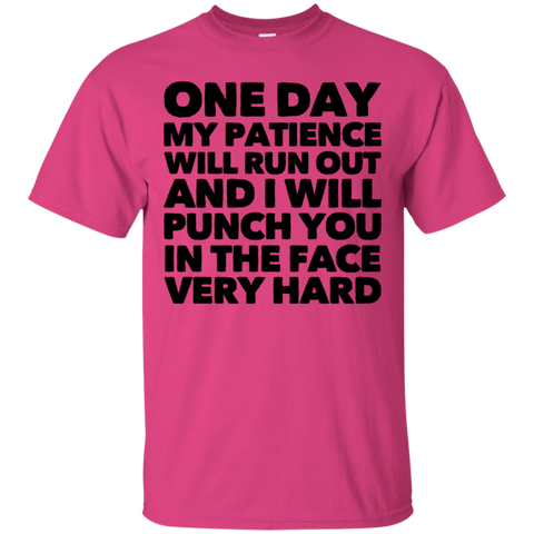 One Day my patience will run out and i will punch you in the face very hard   T-Shirt