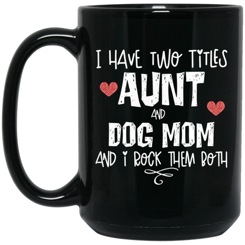 Aunt and dog mom  15 oz. Black Mug
