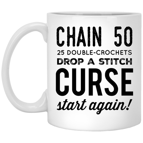 Chain 50 25 Double-Crochets Drop a stitch curse start again  11 oz. White Mug